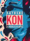 Satoshi Kon: La mirada de un autor (Edición normal)